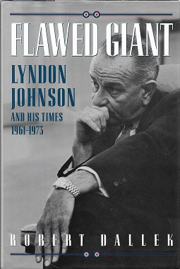 Flawed Giant: Lyndon B. Johnson and His Times, 1961-1973 [SIGNED]. Robert Dallek