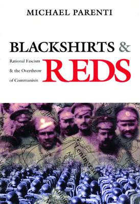 Blackshirts and Reds: Rational Fascism and the Overthrow of Communism. Michael Parenti