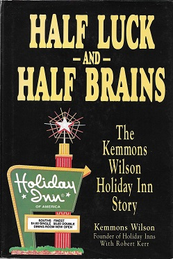 Half Luck and Half Brains: The Kemmons Wilson, Holiday Inn Story [SIGNED]. Kemmons Wilson, Robert...