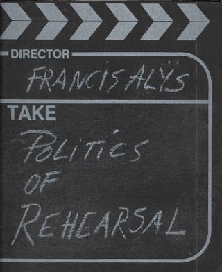 Francis Alÿs: The Politics of Rehearsal. Russell Ferguson