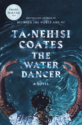 The Water Dancer: A Novel. Ta-Nehisi Coates