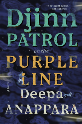 Djinn Patrol on the Purple Line: A Novel. Deepa Anappara
