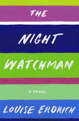 The Night Watchman. Louise Erdrich