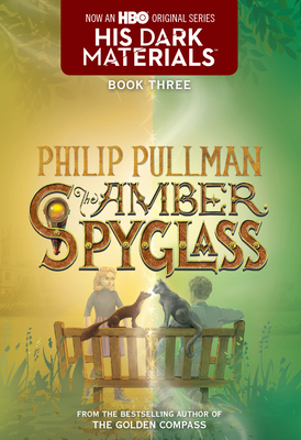 His Dark Materials: The Amber Spyglass (Book 3). Philip Pullman