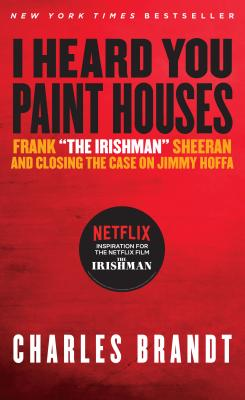 "I Heard You Paint Houses: Frank ""The Irishman"" Sheeran & Closing the Case on Jimmy Hoffa. Charles..."