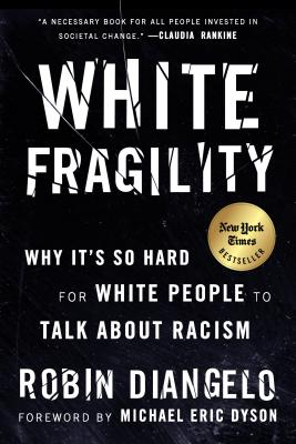 White Fragility: Why It's So Hard for White People to Talk About Racism. Robin DiAngelo