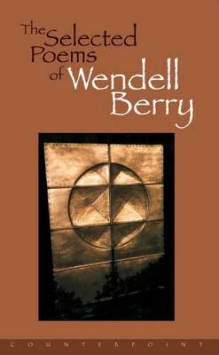 The Selected Poems of Wendell Berry. Wendell Berry