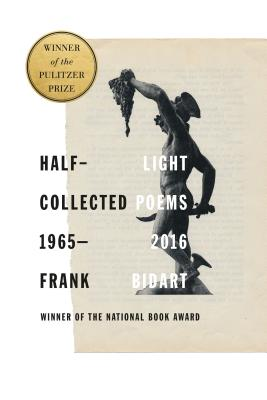 Half-light: Collected Poems 1965-2016. Frank Bidart