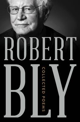Collected Poems. Robert Bly