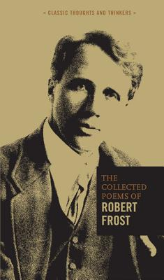 The Collected Poems of Robert Frost. Robert Frost