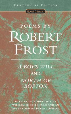 Poems by Robert Frost: A Boy's Will and North of Boston (Signet Classics). Robert Frost