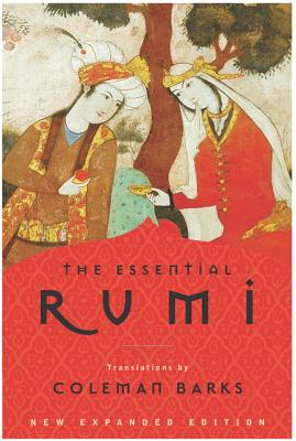 The Essential Rumi, New Expanded Edition. Jalal Al-Din Rumi