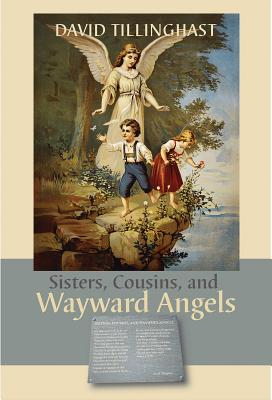 Sisters, Cousins, and Wayward Angels: Poems. David C. Tillinghast