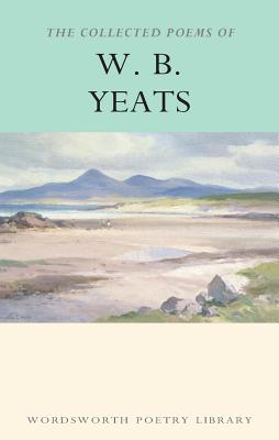 The Collected Poems of W. B. Yeats (Wordsworth Poetry Library). W. B. Yeats