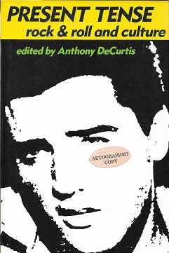 Present Tense: Rock & Roll and Culture [SIGNED]. Anthony DeCurtis