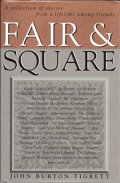 Fair & Square: A Collection of Stories from a Lifetime Among Friends. John Burton Tigrett