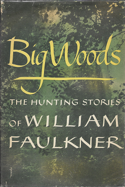 Big Woods: The Hunting Stories. William Faulkner
